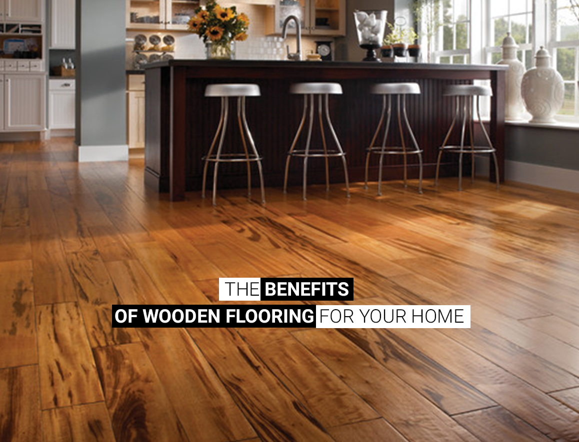 The Benefits of Wooden Flooring for your Home